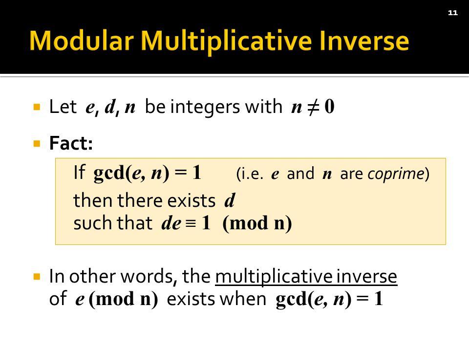  Let e, d, n be integers with n ≠ 0  Fact: If gcd(e, n) = 1 (i.e.