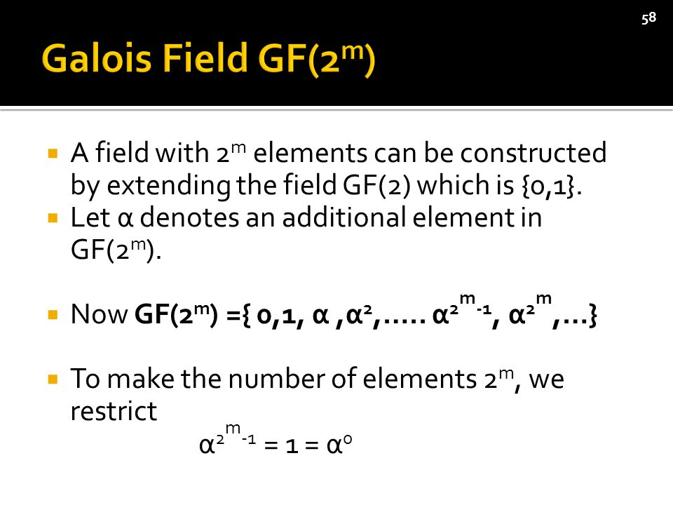  A field with 2 m elements can be constructed by extending the field GF(2) which is {0,1}.
