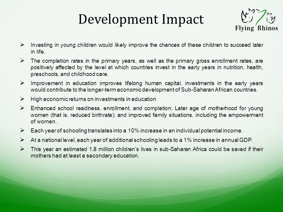 Development Impact  Investing in young children would likely improve the chances of these children to succeed later in life.