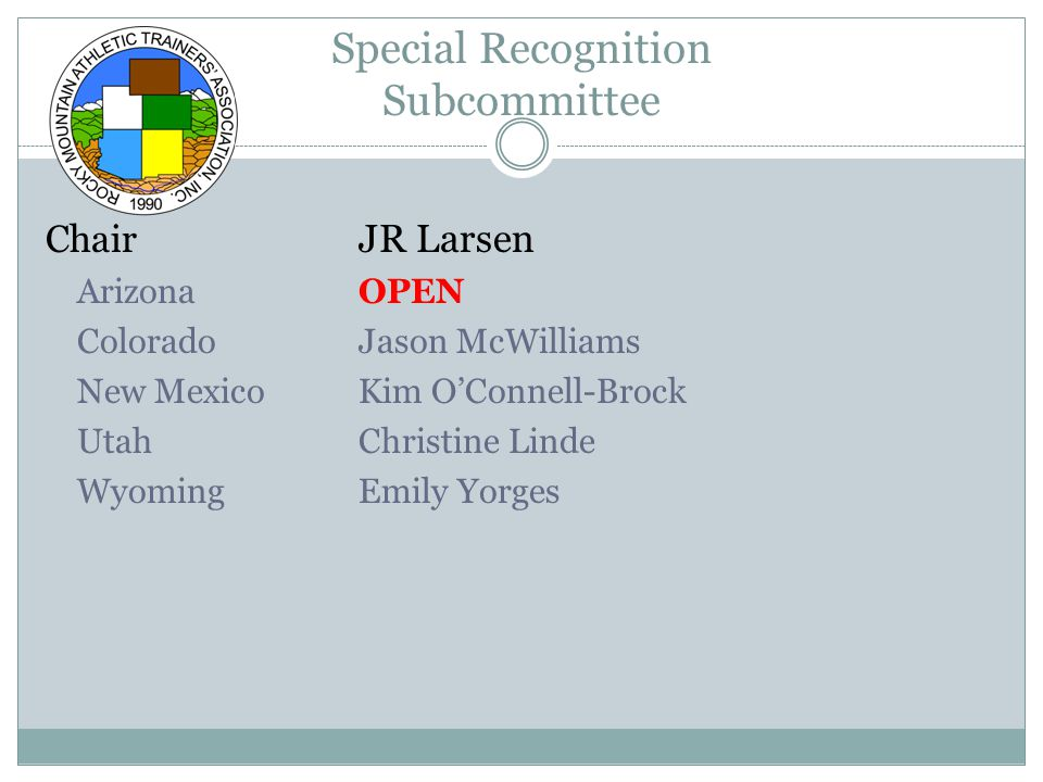 Special Recognition Subcommittee Chair JR Larsen ArizonaOPEN ColoradoJason McWilliams New MexicoKim O'Connell-Brock UtahChristine Linde WyomingEmily Yorges