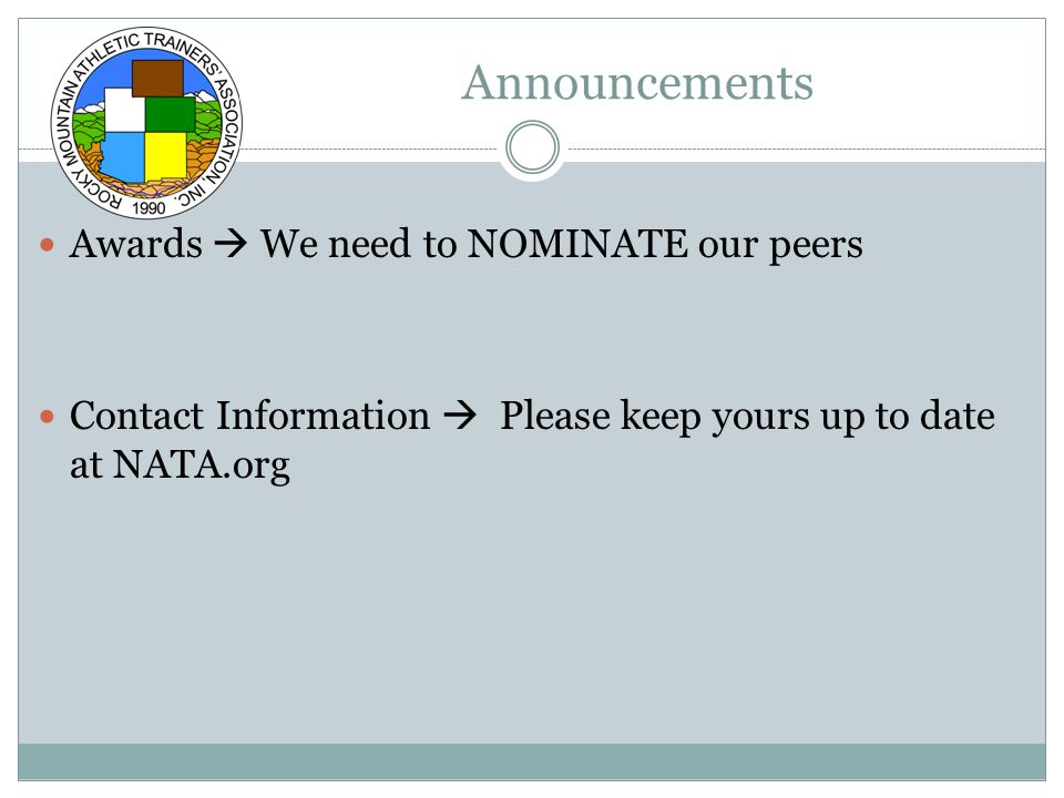 Announcements Awards  We need to NOMINATE our peers Contact Information  Please keep yours up to date at NATA.org