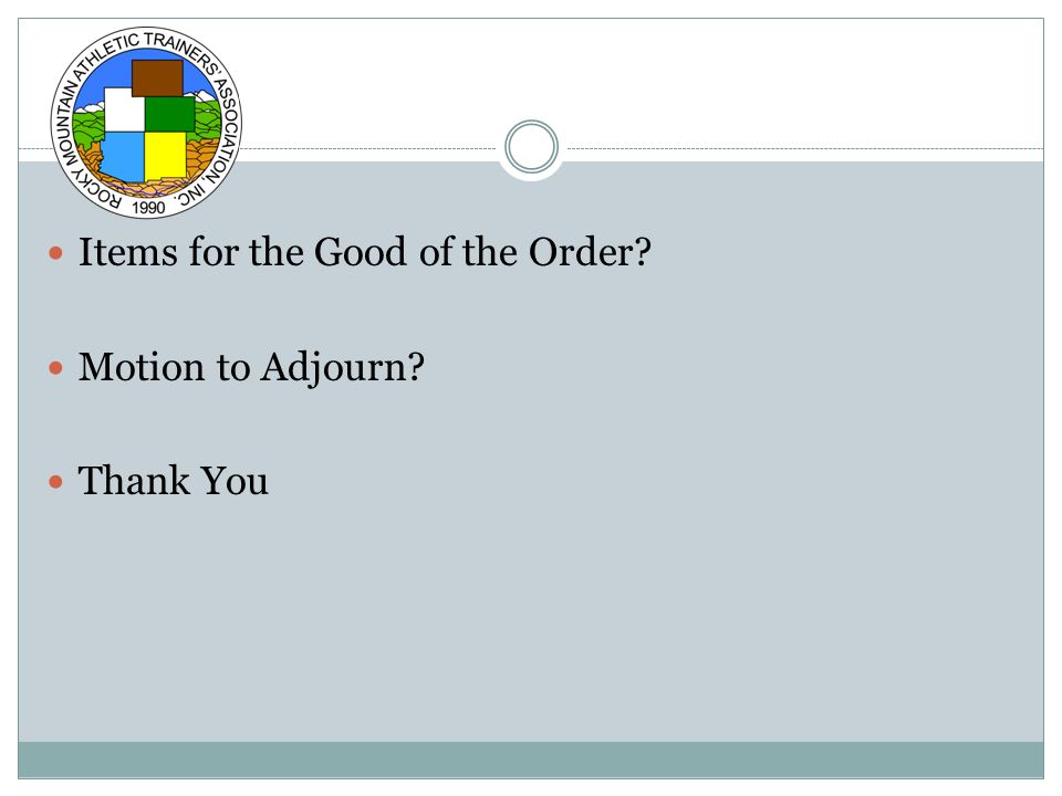 Items for the Good of the Order Motion to Adjourn Thank You