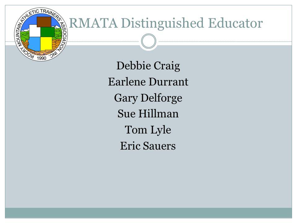 RMATA Distinguished Educator Debbie Craig Earlene Durrant Gary Delforge Sue Hillman Tom Lyle Eric Sauers