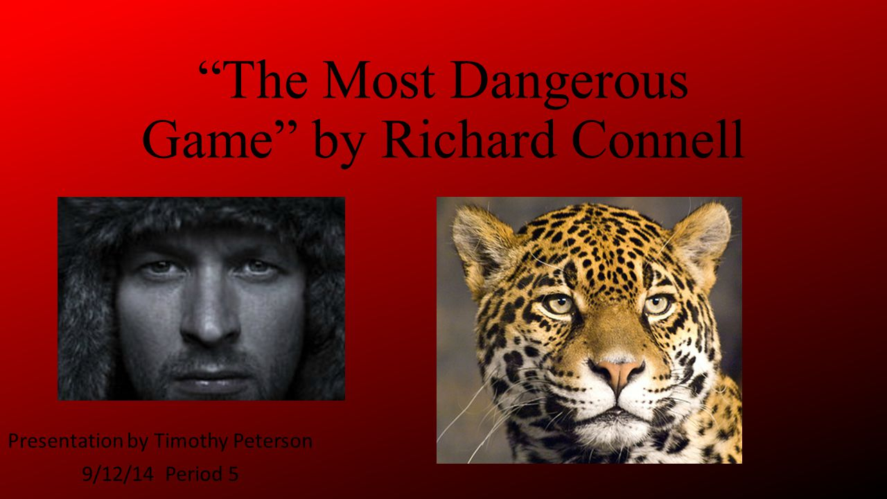 The Most Dangerous Game by Richard Connell Presentation by Timothy Peterson 9/12/14 Period 5