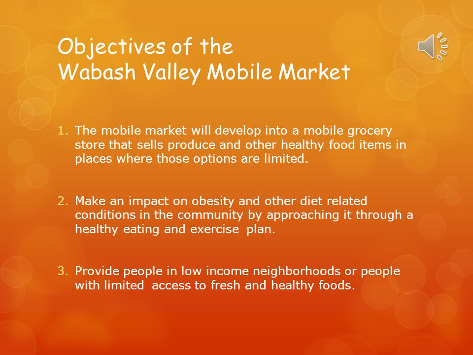 Purpose of the Wabash Valley Mobile Market  Educate and incorporate other lifestyle changes like diet and exercise, eating meals with family, and how