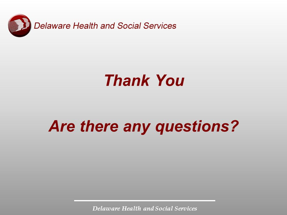 Delaware Health and Social Services Thank You Are there any questions