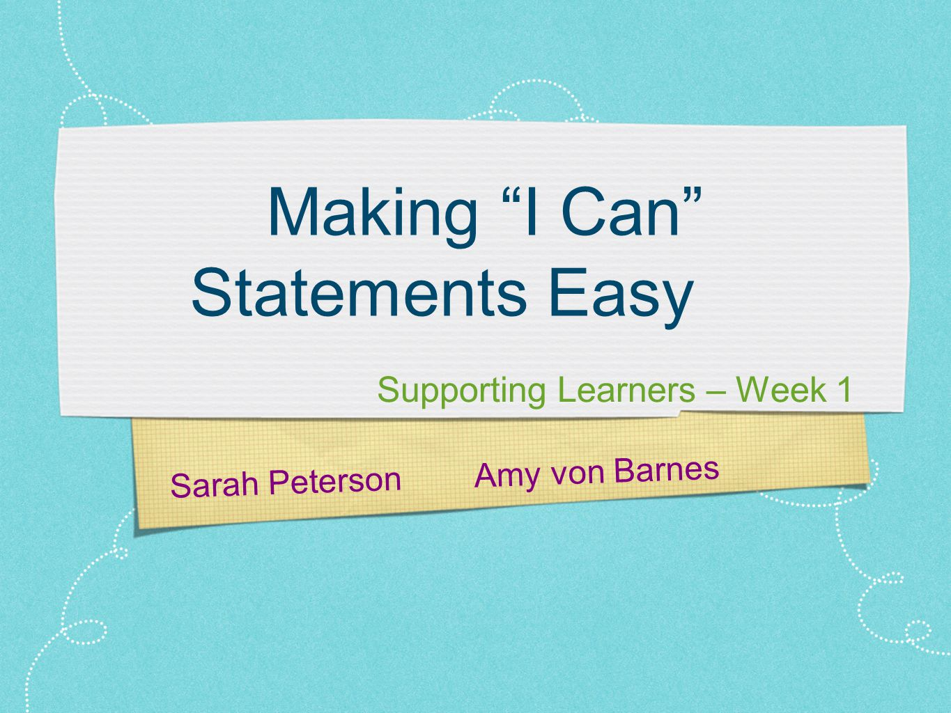 Sarah Peterson Amy von Barnes Making I Can Statements Easy Supporting Learners – Week 1