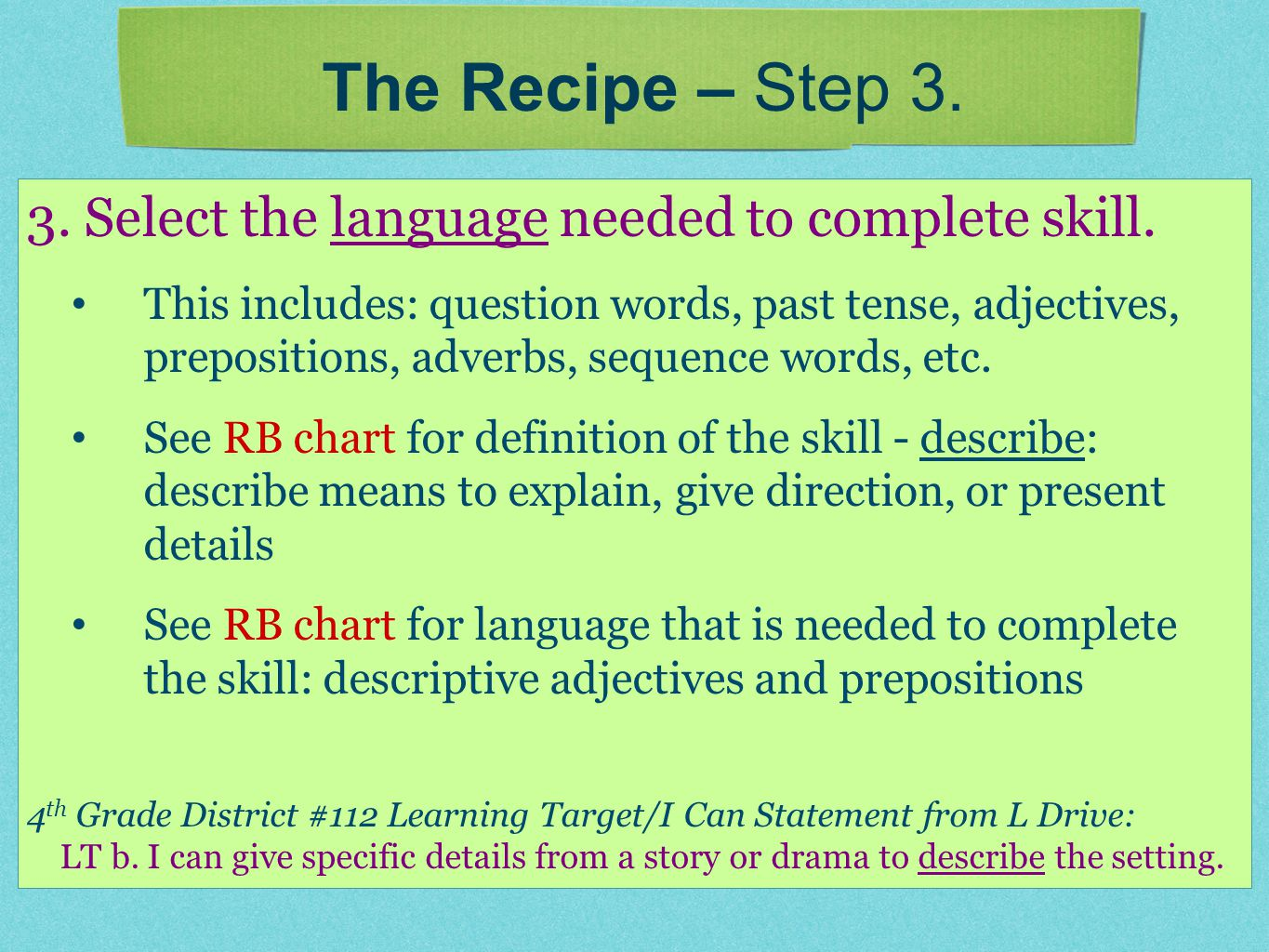 3. Select the language needed to complete skill. This includes: question words, past tense, adjectives, prepositions, adverbs, sequence words, etc. Se