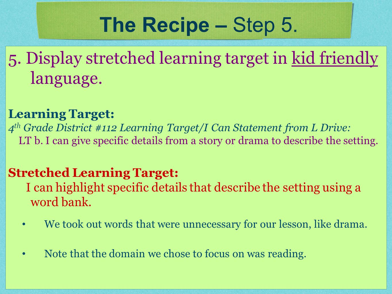 5. Display stretched learning target in kid friendly language. Learning Target: 4 th Grade District #112 Learning Target/I Can Statement from L Drive: