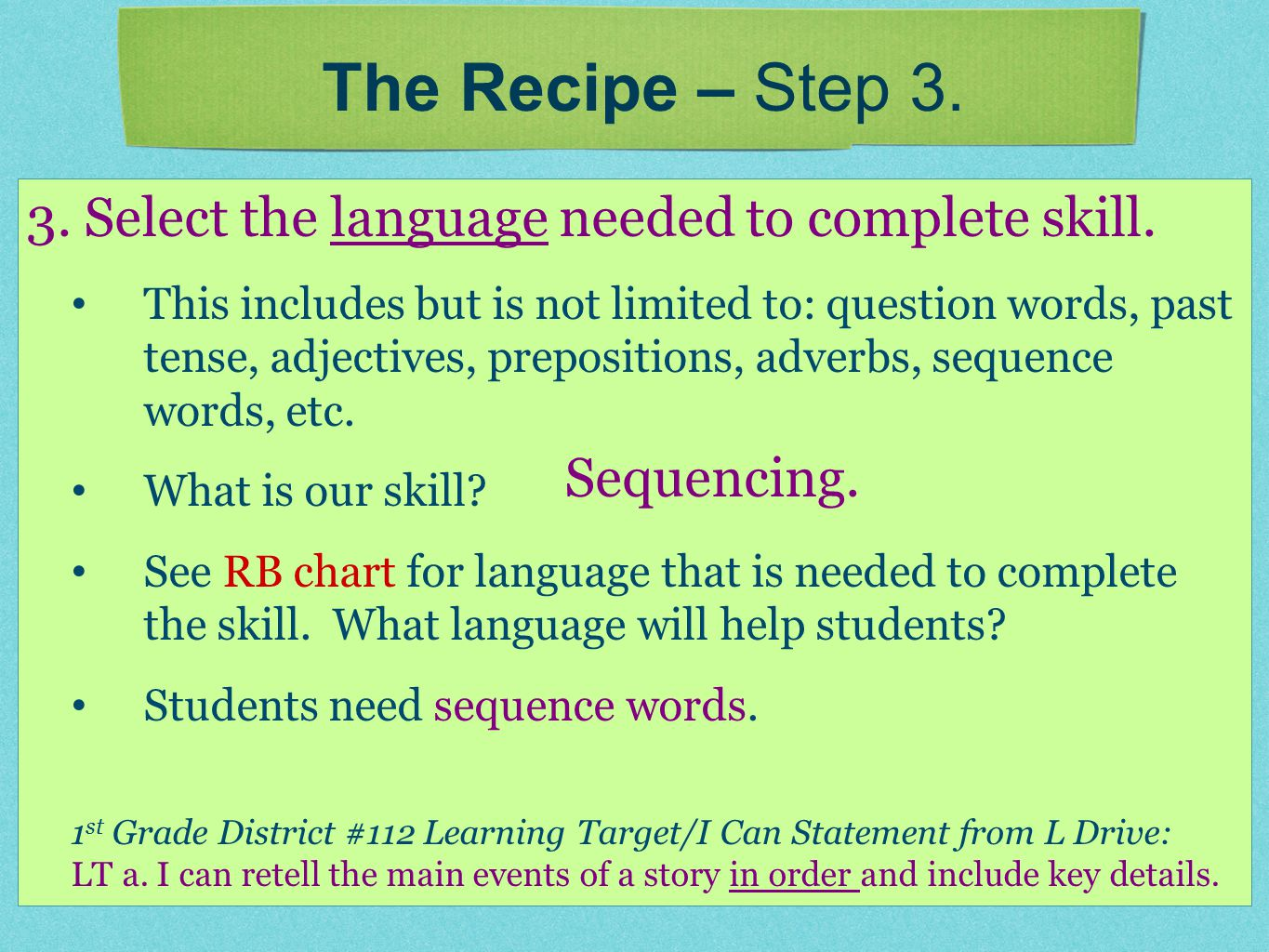3. Select the language needed to complete skill. This includes but is not limited to: question words, past tense, adjectives, prepositions, adverbs, s