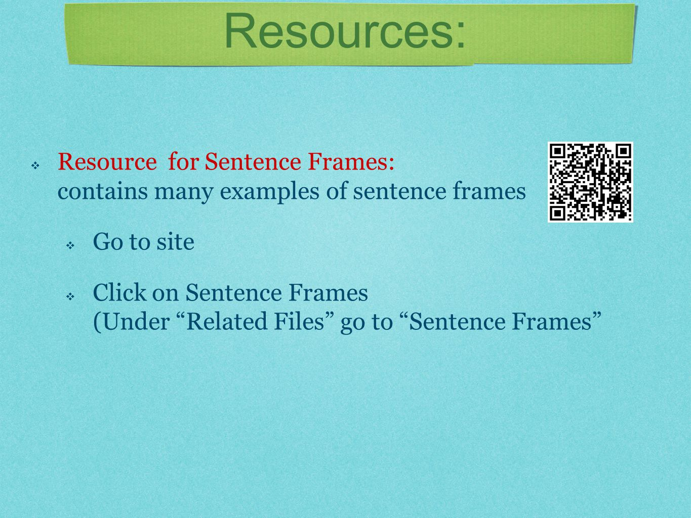 """Resources:  Resource for Sentence Frames: contains many examples of sentence frames  Go to site  Click on Sentence Frames (Under """"Related Files"""" go"""