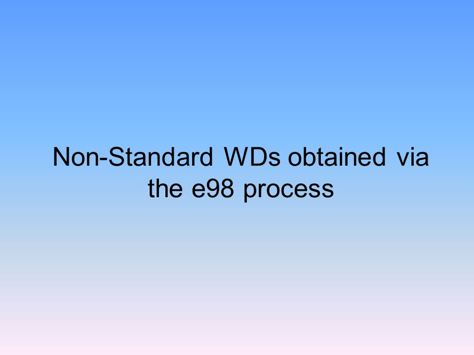 Non-Standard WDs obtained via the e98 process