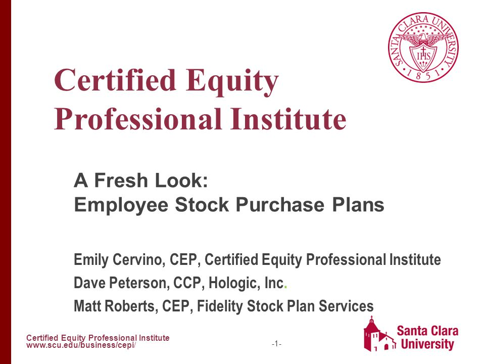 Certified Equity Professional Institute www.scu.edu/business/cepi/ -1- Certified Equity Professional Institute A Fresh Look: Employee Stock Purchase P