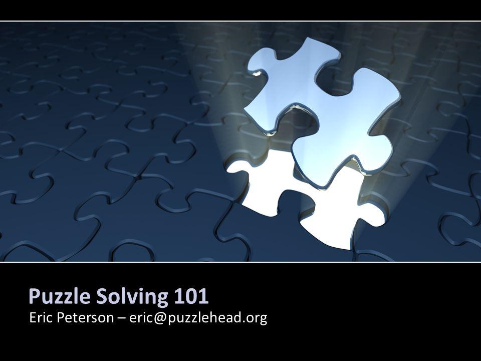Puzzle Solving 101 Eric Peterson – eric@puzzlehead.org