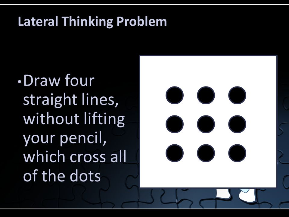 Draw four straight lines, without lifting your pencil, which cross all of the dots Lateral Thinking Problem