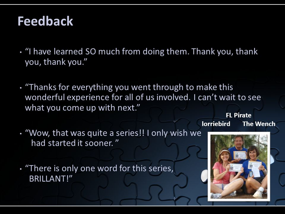 """Feedback """"I have learned SO much from doing them. Thank you, thank you, thank you."""" """"Thanks for everything you went through to make this wonderful exp"""