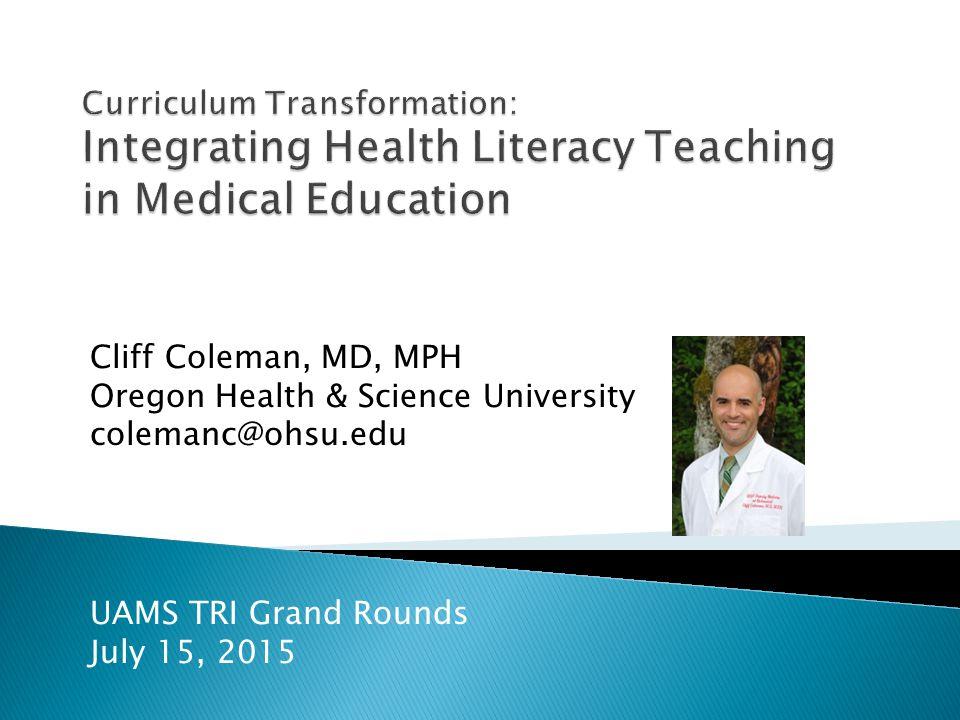 UAMS TRI Grand Rounds July 15, 2015 Cliff Coleman, MD, MPH Oregon Health & Science University colemanc@ohsu.edu