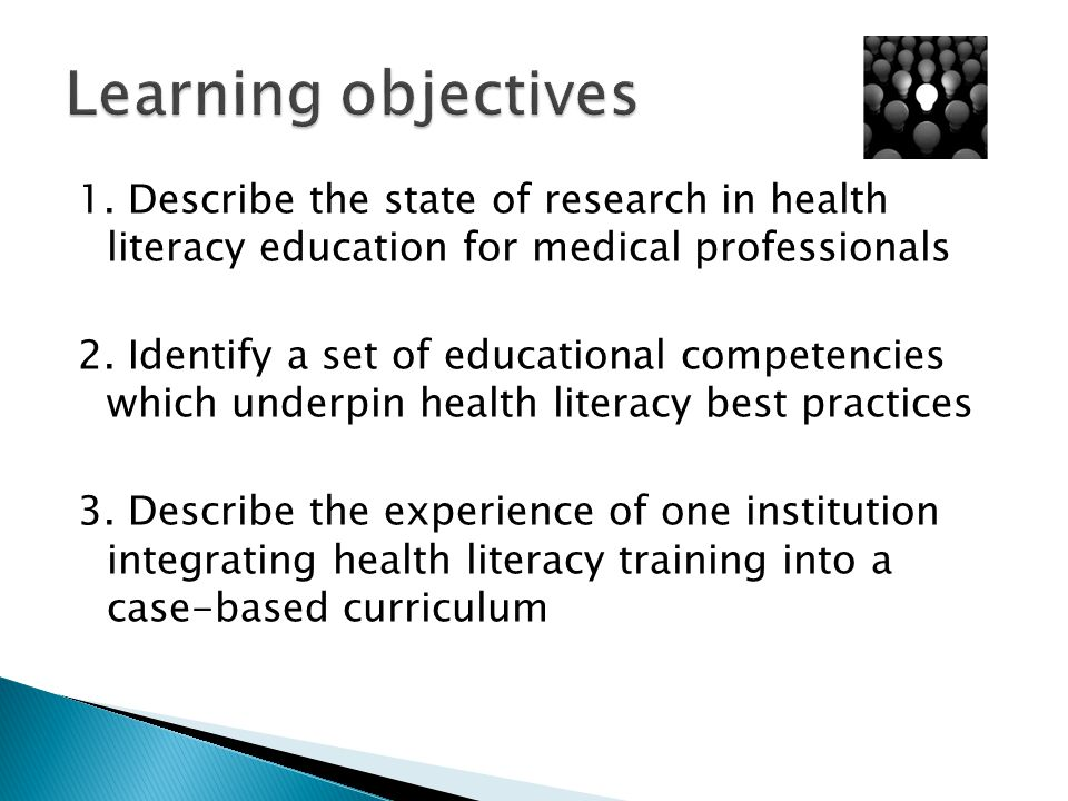 1. Describe the state of research in health literacy education for medical professionals 2. Identify a set of educational competencies which underpin