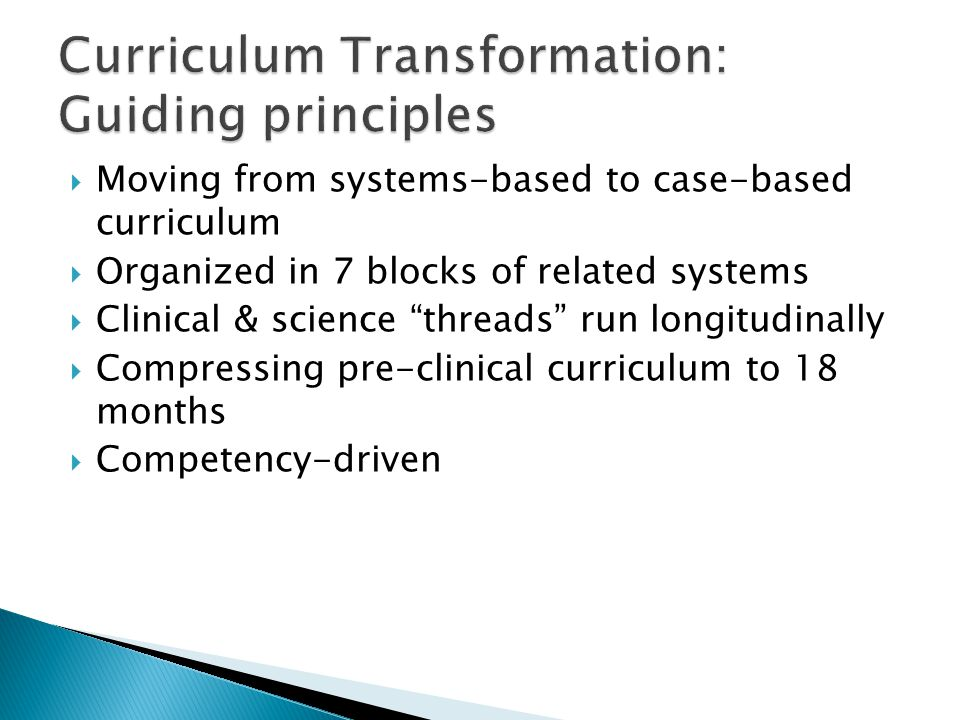 " Moving from systems-based to case-based curriculum  Organized in 7 blocks of related systems  Clinical & science ""threads"" run longitudinally  Co"