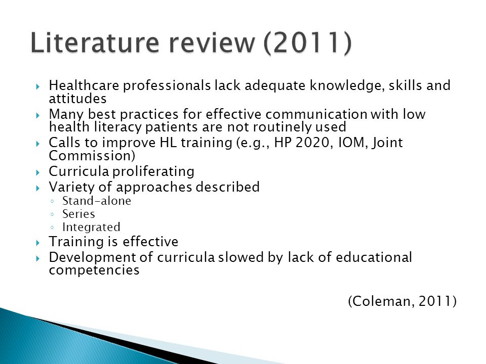  Response rates: Year 1: 110/128 students (86%) Year 2: 58/128 students (45%)  Immediately following a HL training, 1 st -year and 2 nd year medical students report broad improvements in knowledge and intentions to use health literacy techniques  Sustained improvements in awareness of prevalence, associated outcomes, and practice of limiting information after 1 year (Coleman, Peterson-Perry, Bumsted, & Dillman, unpublished)