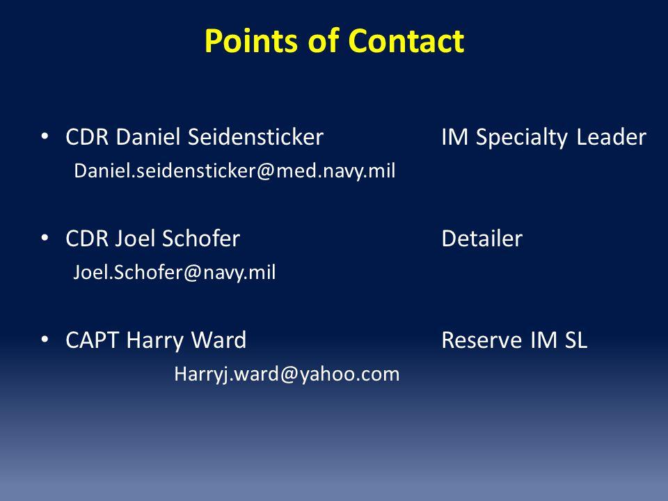Points of Contact CDR Daniel Seidensticker IM Specialty Leader Daniel.seidensticker@med.navy.mil CDR Joel Schofer Detailer Joel.Schofer@navy.mil CAPT