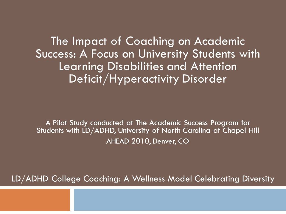 Pilot Study Goals  Using the conceptual frameworks of executive functioning, self-determination and life- satisfaction, determine trends or statistical significance on the impact of coaching.