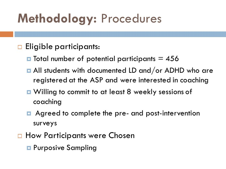 Methodology: Procedures  Eligible participants:  Total number of potential participants = 456  All students with documented LD and/or ADHD who are