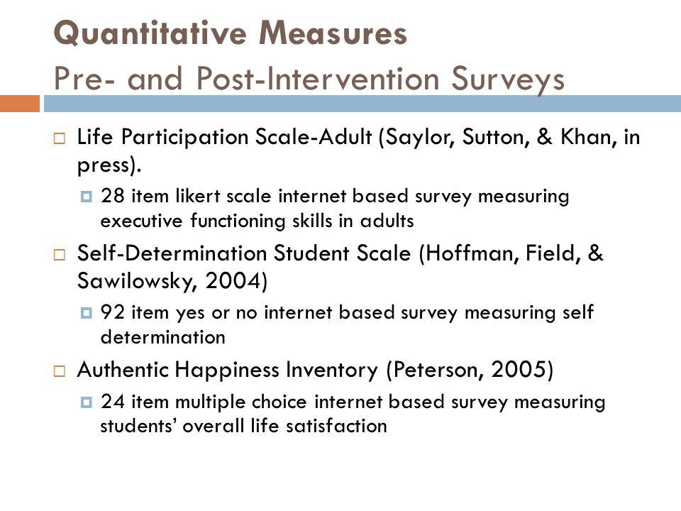 Quantitative Measures Pre- and Post-Intervention Surveys  Life Participation Scale-Adult (Saylor, Sutton, & Khan, in press).  28 item likert scale i