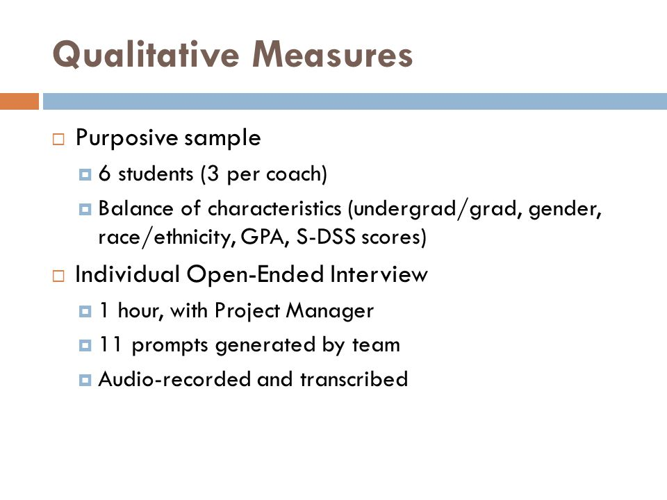 Qualitative Measures  Purposive sample  6 students (3 per coach)  Balance of characteristics (undergrad/grad, gender, race/ethnicity, GPA, S-DSS sc