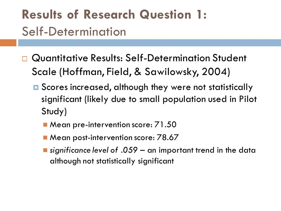 Results of Research Question 1: Self-Determination  Quantitative Results: Self-Determination Student Scale (Hoffman, Field, & Sawilowsky, 2004)  Sco