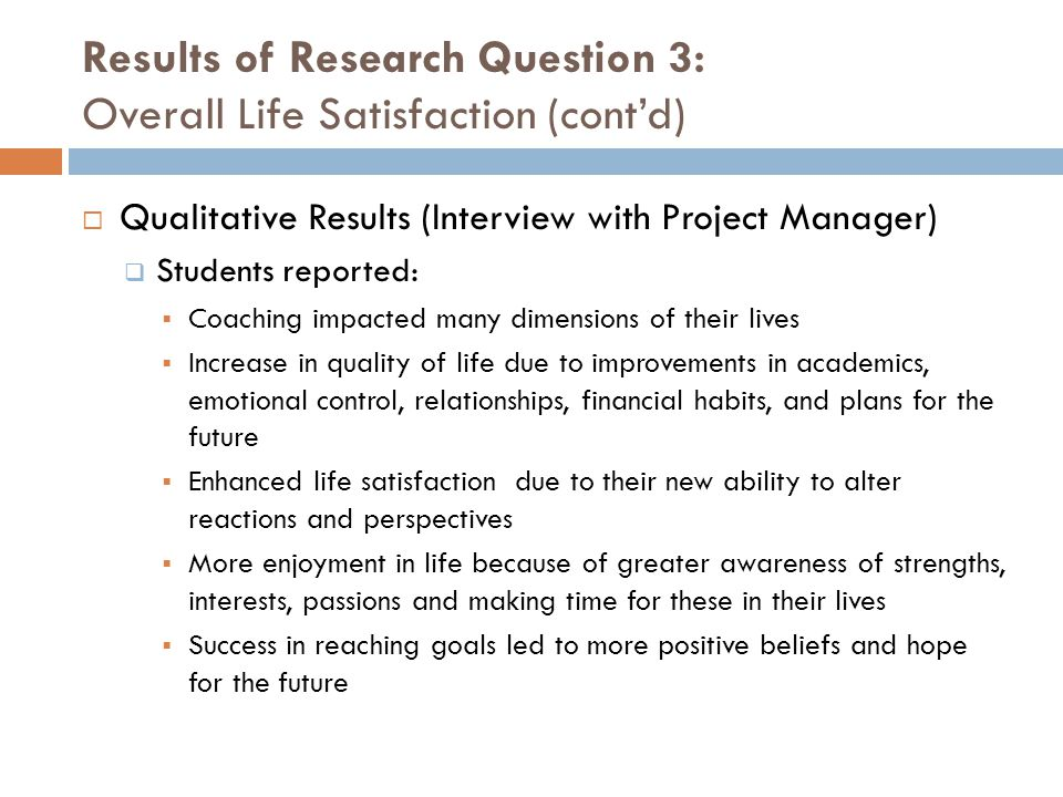 Results of Research Question 3: Overall Life Satisfaction (cont'd)  Qualitative Results (Interview with Project Manager)  Students reported:  Coach