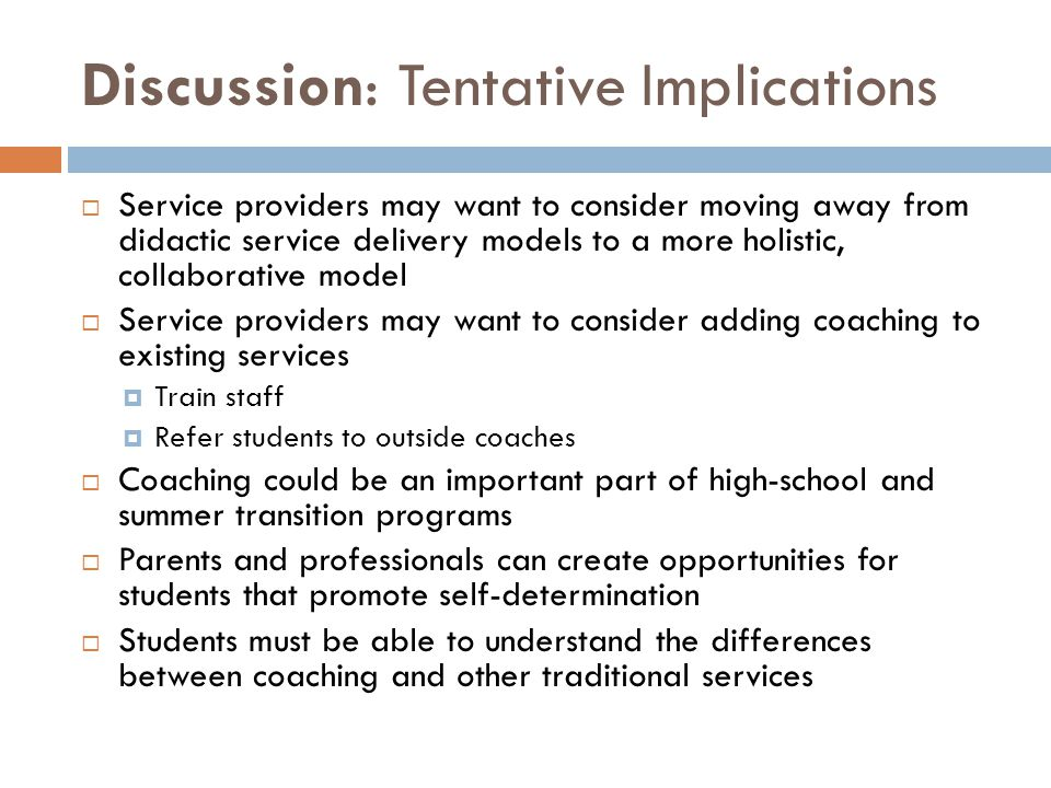 Discussion: Tentative Implications  Service providers may want to consider moving away from didactic service delivery models to a more holistic, coll