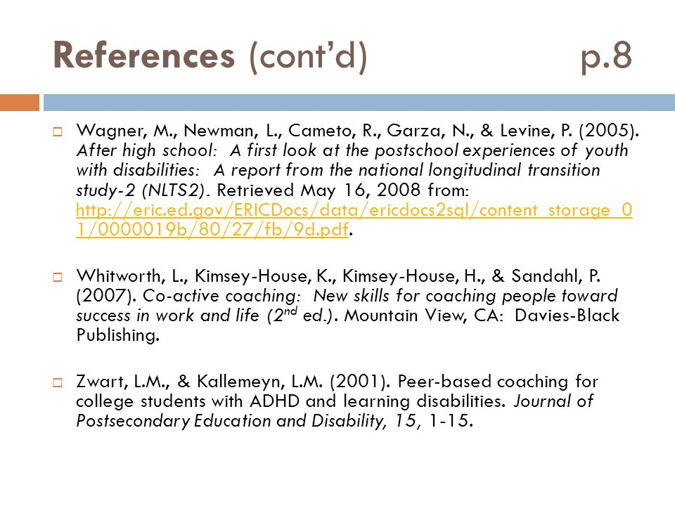 References (cont'd) p.8  Wagner, M., Newman, L., Cameto, R., Garza, N., & Levine, P. (2005). After high school: A first look at the postschool experi