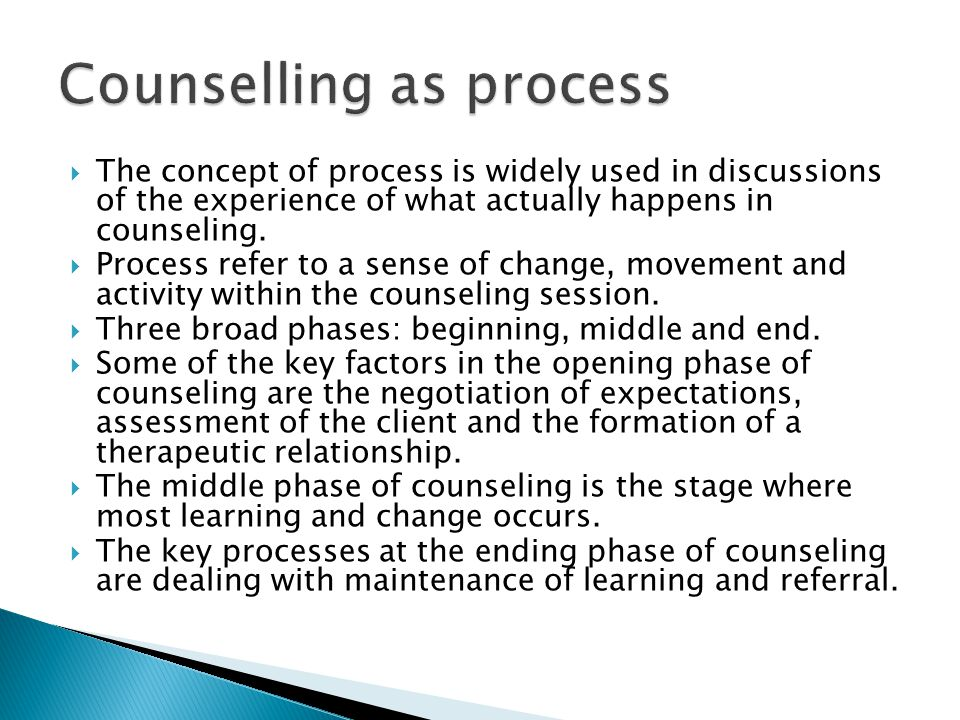  The concept of process is widely used in discussions of the experience of what actually happens in counseling.
