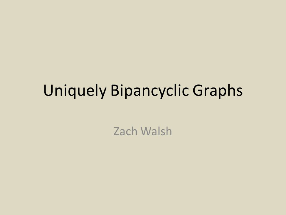 Uniquely Bipancyclic Graphs Zach Walsh
