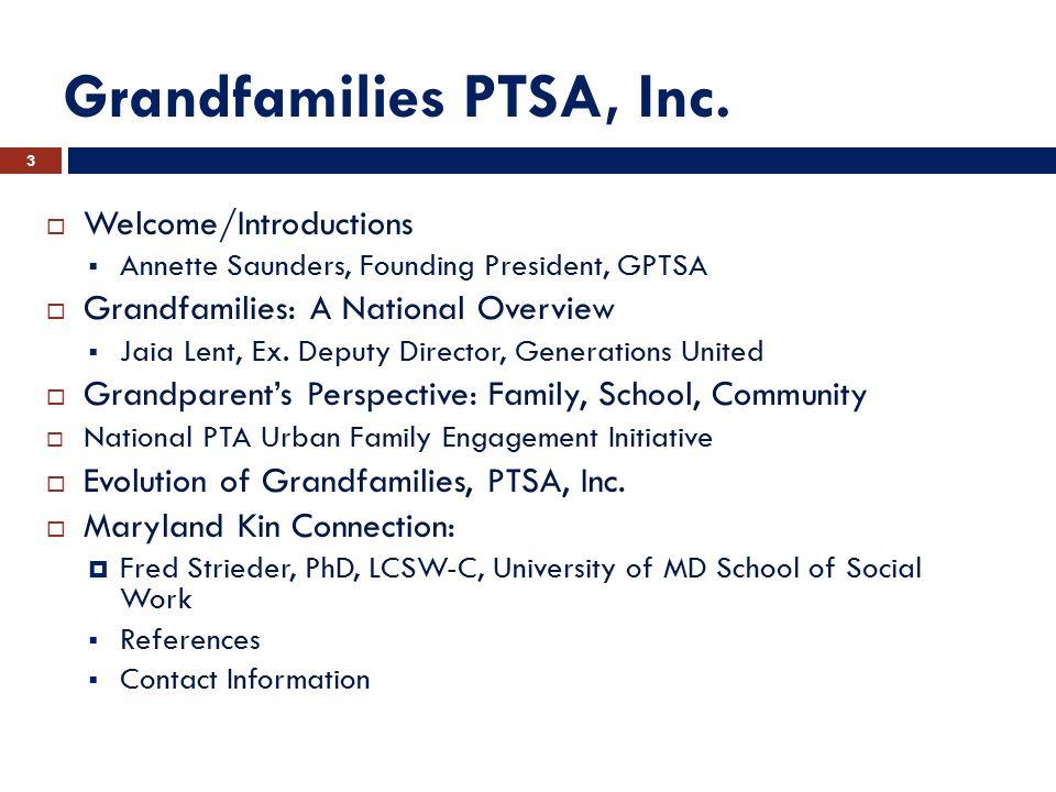 Grandfamilies PTSA, Inc.  Welcome/Introductions  Annette Saunders, Founding President, GPTSA  Grandfamilies: A National Overview  Jaia Lent, Ex. D