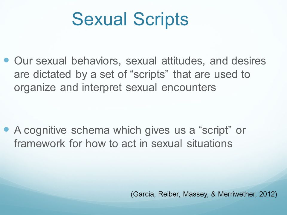Sexual Scripts Teen sexual scripts can be influenced by MANY factors Culture Media Peers Family Religious affiliation Past experiences