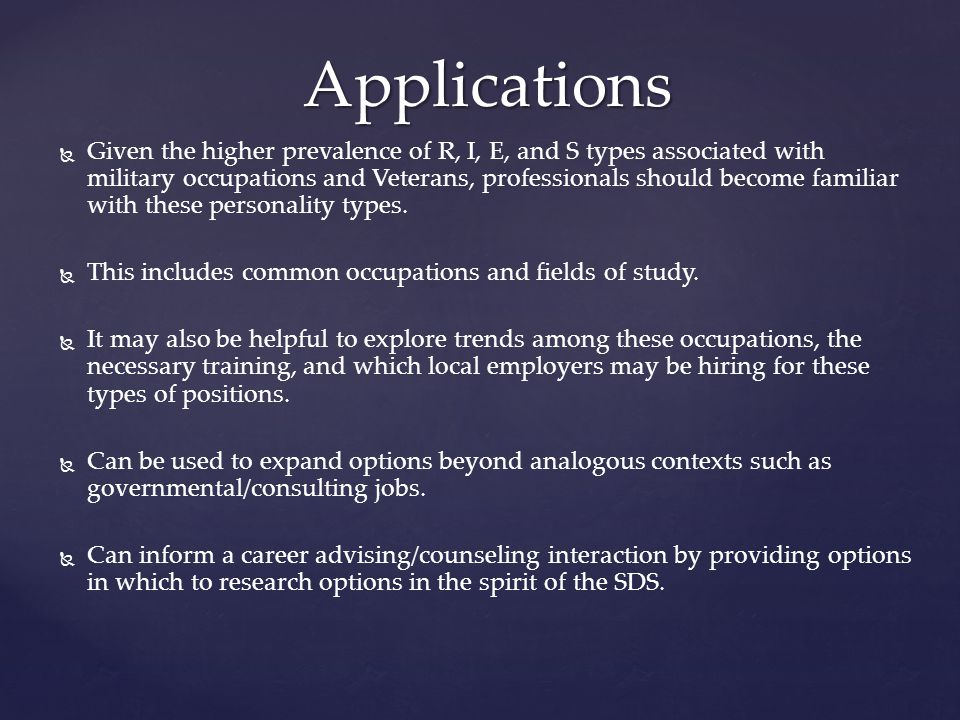   Given the higher prevalence of R, I, E, and S types associated with military occupations and Veterans, professionals should become familiar with these personality types.