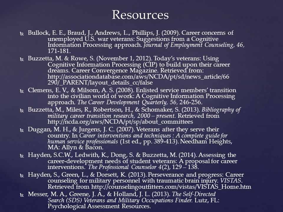   Bullock, E. E., Braud, J., Andrews, L., Phillips, J. (2009). Career concerns of unemployed U.S. war veterans: Suggestions from a Cognitive Informa