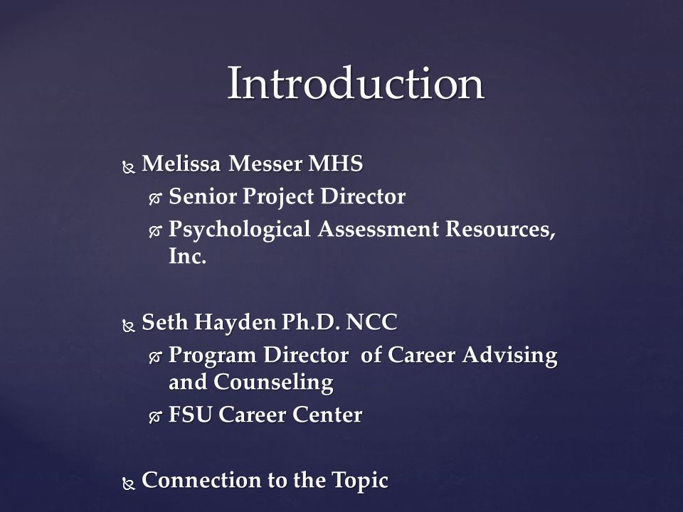  Melissa Messer MHS   Senior Project Director   Psychological Assessment Resources, Inc.  Seth Hayden Ph.D. NCC  Program Director of Career Adv