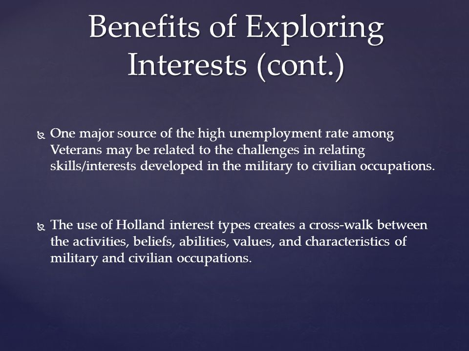   One major source of the high unemployment rate among Veterans may be related to the challenges in relating skills/interests developed in the military to civilian occupations.