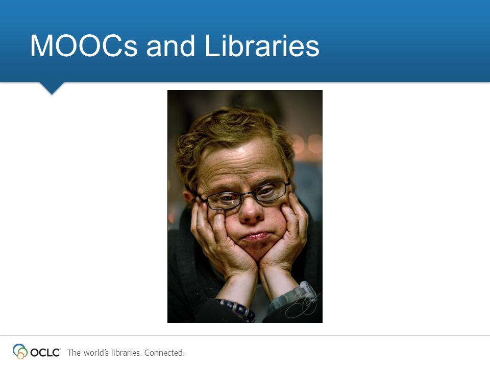 The world's libraries. Connected. MOOCs and Libraries