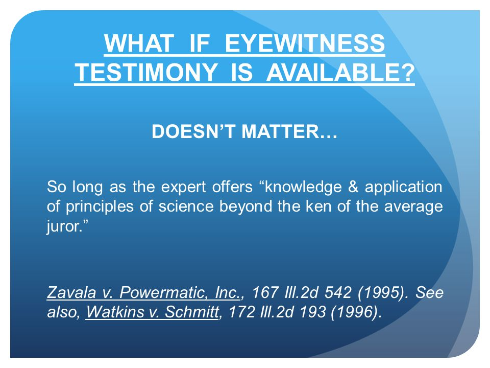 WHAT IF EYEWITNESS TESTIMONY IS AVAILABLE.