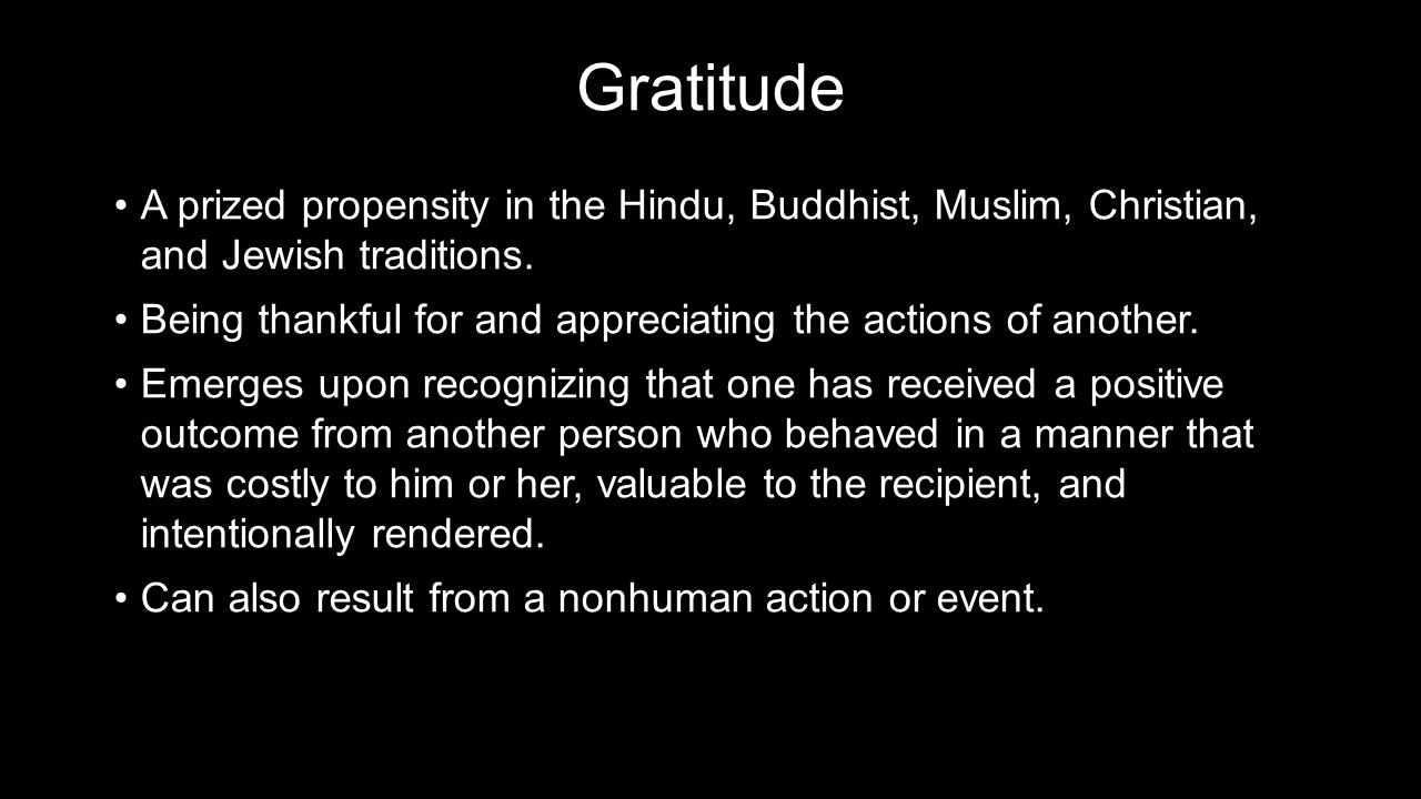 Gratitude A prized propensity in the Hindu, Buddhist, Muslim, Christian, and Jewish traditions.A prized propensity in the Hindu, Buddhist, Muslim, Christian, and Jewish traditions.