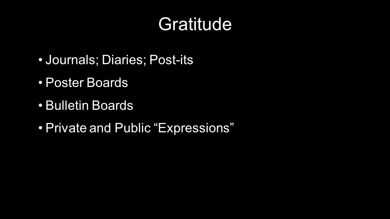 Gratitude Journals; Diaries; Post-itsJournals; Diaries; Post-its Poster BoardsPoster Boards Bulletin BoardsBulletin Boards Private and Public Expressions Private and Public Expressions