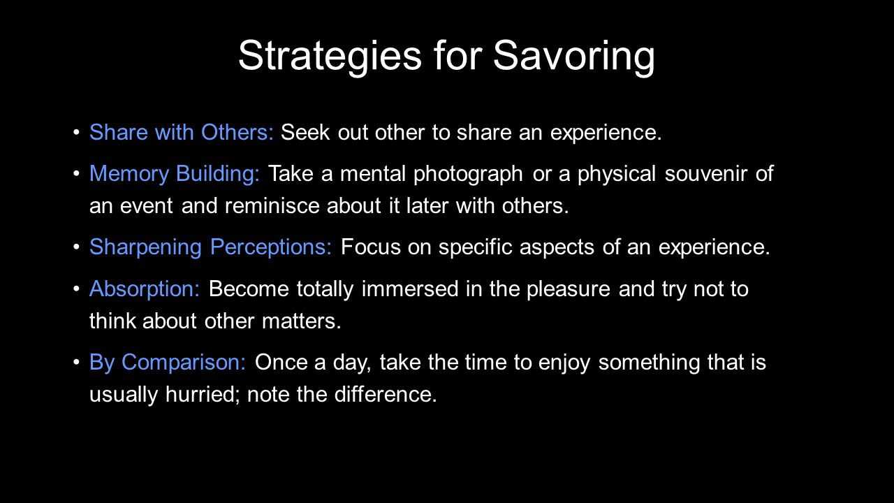 Strategies for Savoring Share with Others: Seek out other to share an experience.Share with Others: Seek out other to share an experience.