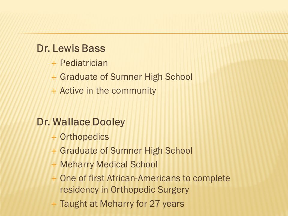 Dr. Lewis Bass  Pediatrician  Graduate of Sumner High School  Active in the community Dr.