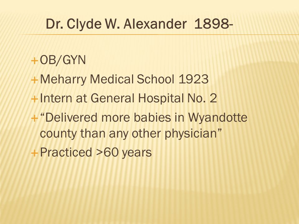 " OB/GYN  Meharry Medical School 1923  Intern at General Hospital No. 2  ""Delivered more babies in Wyandotte county than any other physician""  Pra"
