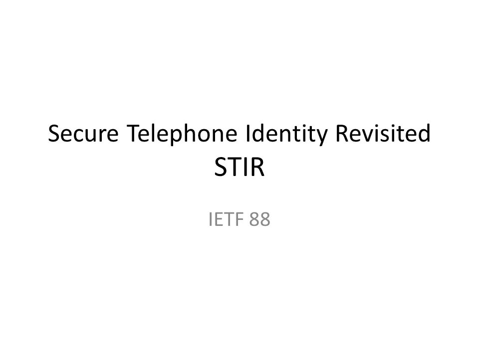 Secure Telephone Identity Revisited STIR IETF 88
