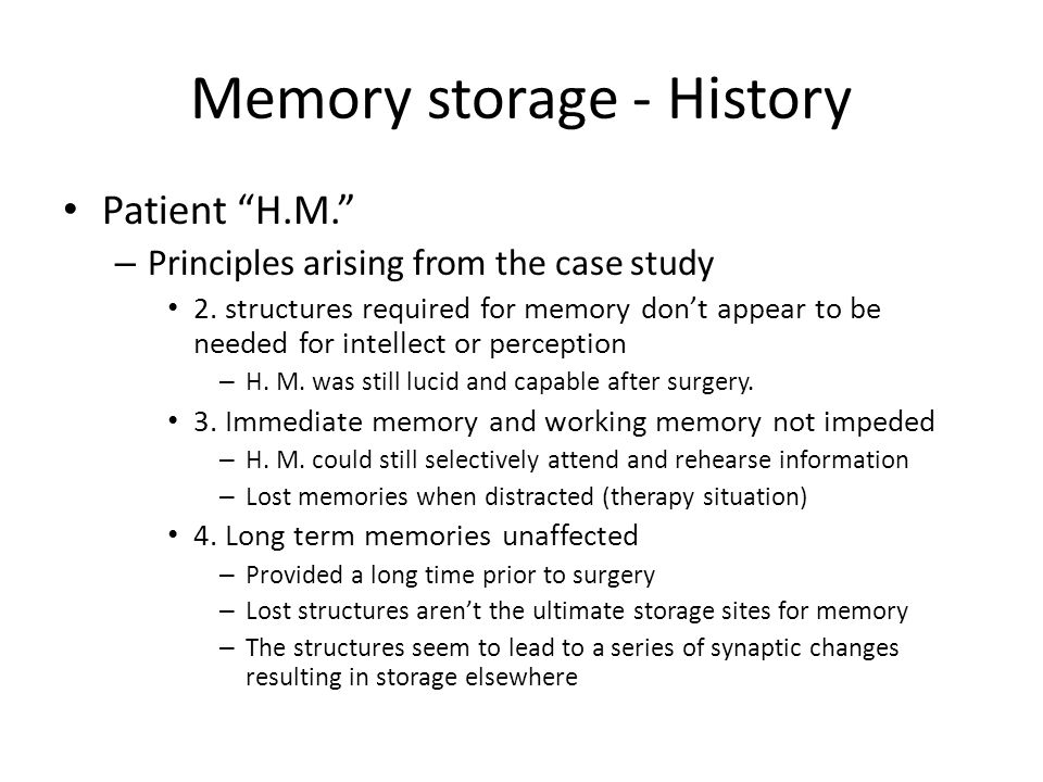 Memory storage - History Patient H.M. – Principles arising from the case study 2.